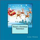 Jesse's Christmas Adventure, Lisa Jones, 1494701251