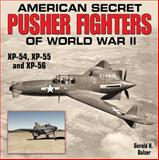 American Secret Pusher Fighters of World War II, Gerald Balzer, 1580071252
