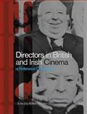 Directors in British and Irish Cinema : A Reference Companion, Murphy, Robert, 1844571254
