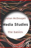 Media Studies: the Basics, McDougall, Julian, 0415681251