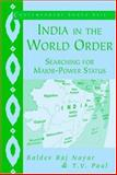 India in the World Order : Searching for Major-Power Status, Nayar, Baldev Raj and Paul, T. V., 0521821258