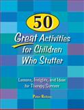 50 Great Activities for Children Who Stutter : Lessons, Insights, and Ideas for Therapy Success, Reitzes, Peter, 1416401253