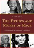 Ethics and Mores of Race : Equality after the History of Philosophy, Zack, Naomi, 1442211253