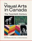 The Visual Arts in Canada : The Twentieth Century, Whitelaw, Anne and Foss, Brian, 0195421256