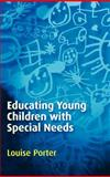Educating Young Children with Special Needs, Porter, Louise, 0761941258
