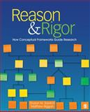 Reason and Rigor : How Conceptual Frameworks Guide Research, Ravitch, Sharon M. and Riggan, Matthew, 1412981255