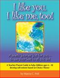 I Like You, I Like Me, Too! : A Teacher/Parent Guide to Help Children Aged 6-10 Develop Self-Esteem Based on Choice Theory, Frid, Marcia C., 1894431251