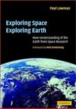 Exploring Space, Exploring Earth : New Understanding of the Earth from Space Research, Lowman, Paul, 0521661250