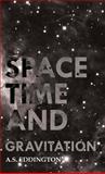Space Time and Gravitation, Arthur Stanley Eddington and A. S. Eddington, 1443731250