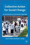 Collective Action for Social Change : An Introduction to Community Organizing, Schutz, Aaron and Sandy, Marie G., 0230111254