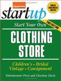 Start Your Own Clothing Store and More : Childrens, Bridal, Vintage, Consignment, Davis, Charlene and Entrepreneur Press Staff, 1599181258