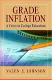 Grade Inflation : A Crisis in College Education, Johnson, Valen E., 0387001255