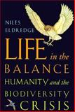 Life in the Balance : Humanity and the Biodiversity Crisis, Eldredge, Niles, 0691001251