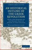 An Historical Outline of the Greek Revolution : With a Few Remarks on the Present State of Affairs in That Country, Leake, William Martin, 1108021255