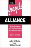 A Fragile Alliance : An Orientation to Psychotherapy of the Adolescent, Meeks, John E. and Bernet, William, 1575241250