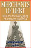Merchants of Debt : KKR and the Mortgaging of American Business, Anders, George, 1587981254