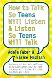 How to Talk So Teens Will Listen and Listen So Teens Will Talk, Adele Faber and Elaine Mazlish, 0060741252