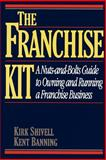 Franchise Kit : A Nuts and Bolts Guide to Owning and Running a Franchise Business, Shivell, Kirk, 0070571252