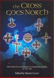 Cross Goes North : Processes of Conversion in Northern Europe, AD 300-1300, , 1843831252