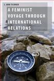 A Feminist Voyage Through International Relations, Tickner, J. Ann, 0199951268