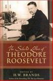 The Selected Letters of Theodore Roosevelt, Theodore Roosevelt and H. W. Brands, 081541126X