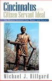 Cincinnatus and the Citizen-Servant Ideal : The Roman Legend's Life, Times and Legacy, Hillyard, Michael J., 1401011268