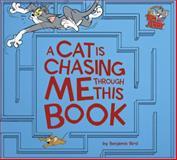 A Cat Is Chasing Me Through This Book!, Benjamin Bird, 1623701260