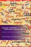 Asperger Syndrome, Adolescence and Identity : Looking Beyond the Label, Molloy, Harvey and Vasil, Latika, 1843101262