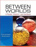 Between Worlds : A Reader, Rhetoric, and Handbook, Bachmann, Susan and Barth, Melinda, 0205251269