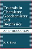 Fractals in Chemistry, Geochemistry, and Biophysics : An Introduction, Birdi, K. S., 148991126X