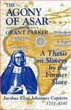 The Agony of Asar : A Thesis on Slavery by the Former Slave, Jacobus Eliza Johannes 1717-1747, Capitein, Jacobus E., 1558761268
