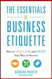 The Essentials of Business Etiquette : How to Greet, Eat, and Tweet Your Way to Success, Pachter, Barbara, 0071811265