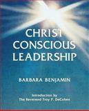 Christ Conscious Leadership, Barbara Benjamin, 0983941262
