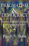 Pragmatism and Democracy : Studies in History, Social Theory, and Progressive Politics, Shalin, Dmitri N., 1412811260