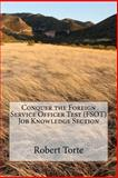 Conquer the Foreign Service Officer Test (FSOT) Job Knowledge Section, Robert Torte, 1477401261