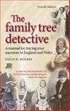 Family Tree Detective : A Manual for Tracing Your Ancestors in England and Wales, Rogers, Colin D. and Rogers, Colin, 0719071267