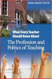 What Every Teacher Should Know about the Profession and Politics of Teaching, Tileston, Donna Walker, 0761931260