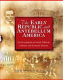 The Early Republic and Antebellum America : An Encyclopedia of Social, Political, Cultural, and Economic History, , 0765681269