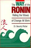 The Way of the Ronin : Riding the Waves of Change at Work, Potter, Beverly A., 0914171267