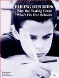 Failing Our Kids : Why the Testing Craze Won't Fix Our Schools, Kathy Swope, Barb Miner, 0942961269