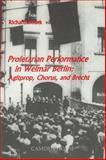 Proletarian Performance in Weimar Berlin : Agitprop, Chorus, and Brecht, Bodek, Richard, 1571131264