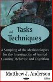 Tasks and Techniques : A Sampling of the Methodologies for the Investigation of Animal Learning, Behavior and Cognition, Anderson, Matthew J., 1600211267