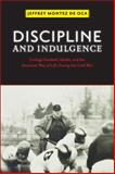 Discipline and Indulgence : College Football, Media, and the American Way of Life During the Cold War, Montez de Oca, Jeffrey, 0813561264