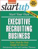Start Your Own Executive Recruiting Service : Your Step-by-Step Guide to Success, Entrepreneur Press Staff and Thurman, Courtney, 1599181266