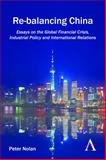 Re-Balancing China : Essays on the Global Financial Crisis, Industrial Policy and International Relations, Nolan, Peter, 1783081260