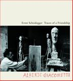 Traces of a Friendship : Alberto Giacometti, Scheidegger, Ernst, 3858811262