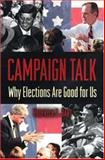 Campaign Talk : Why Elections Are Good for Us, Hart, Roderick P., 069100126X