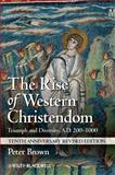 The Rise of Western Christendom : Triumph and Diversity, A. D. 200-1000, Brown, Peter, 1118301269