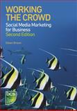 Working the Crowd : Social media marketing for Business, Brown, Eileen, 1780171269