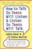 How to Talk So Teens Will Listen and Listen So Teens Will Talk, Adele Faber and Elaine Mazlish, 0060741260